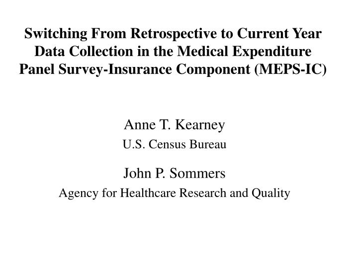 Switching From Retrospective to Current Year Data Collection in the Medical Expenditure Panel Survey-Insurance Component (MEPS-IC)