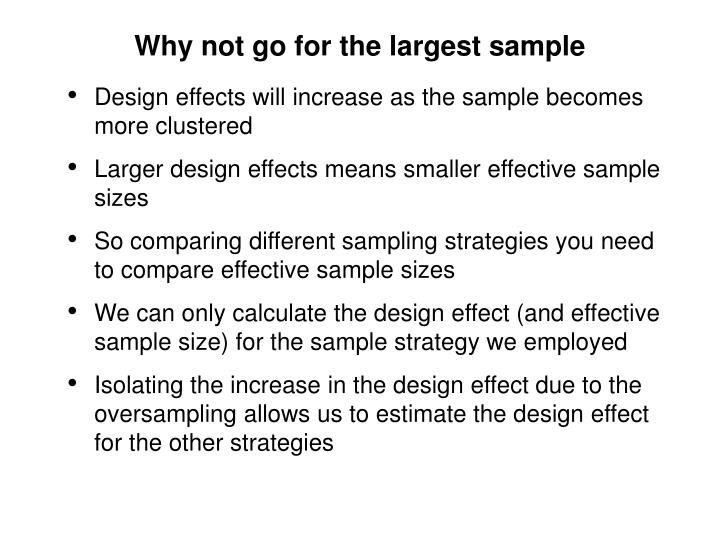 Why not go for the largest sample