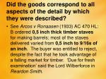 did the goods correspond to all aspects of the detail by which they were described