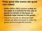 pass good title nemo dat quod non habet