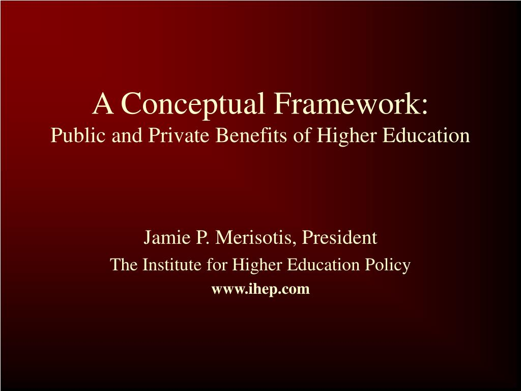 a conceptual framework public and private benefits of higher education l.