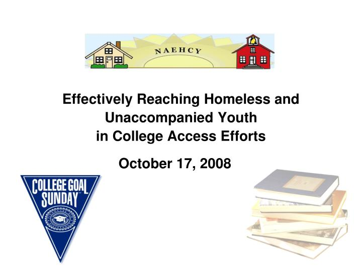 effectively reaching homeless and unaccompanied youth in college access efforts n.
