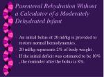 parenteral rehydration without a calculator of a moderately dehydrated infant
