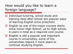 how would you like to learn a foreign language