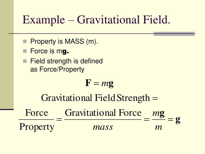Example – Gravitational Field.