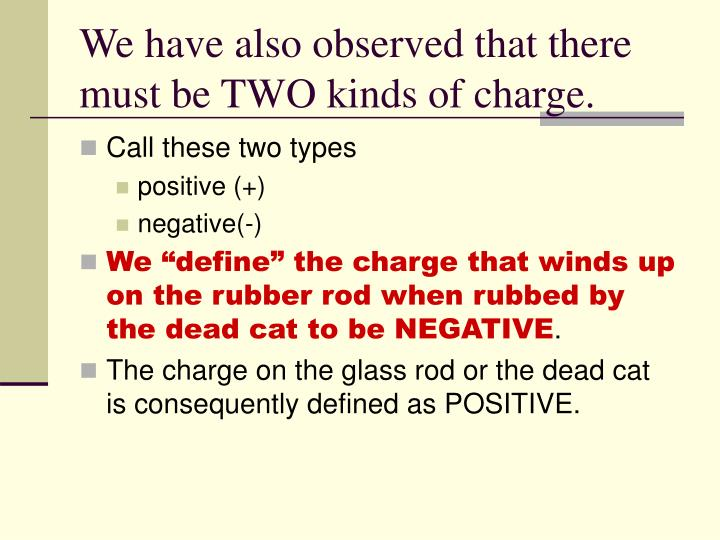 We have also observed that there must be TWO kinds of charge.