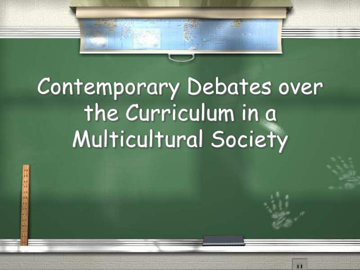 Contemporary Debates over the Curriculum in a Multicultural Society