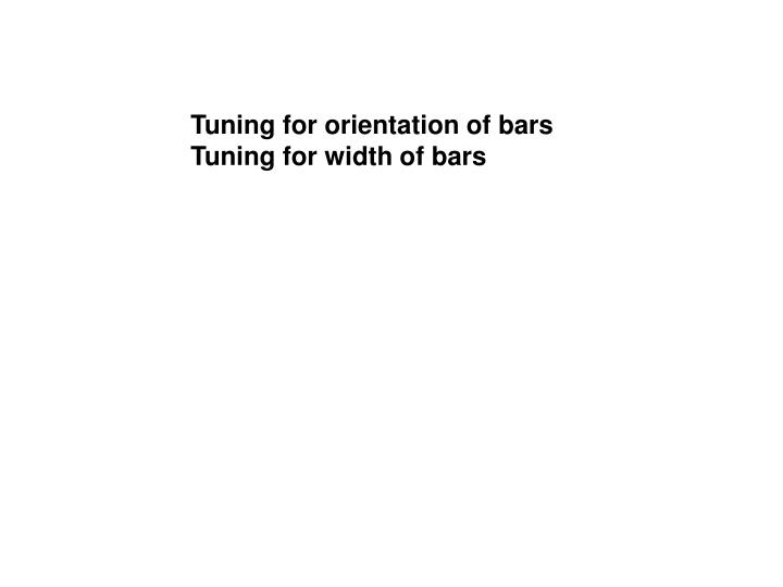 Tuning for orientation of bars