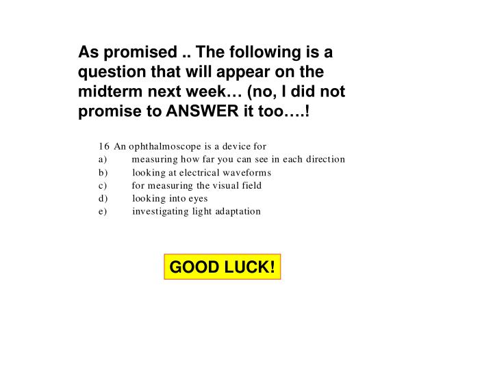 As promised .. The following is a question that will appear on the midterm next week… (no, I did not promise to ANSWER it too….!