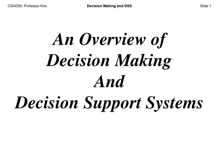 an overview of decision making and decision support systems n.