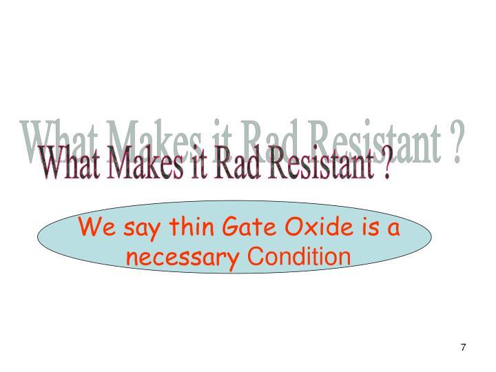 What Makes it Rad Resistant ?