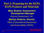 part 2 preparing for the elpa elpa features and materials