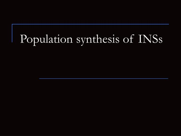 Population synthesis of inss