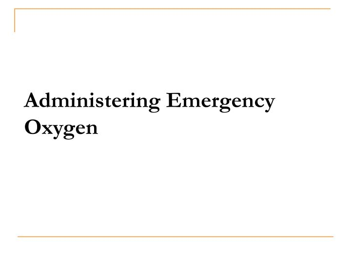 administering emergency oxygen n.