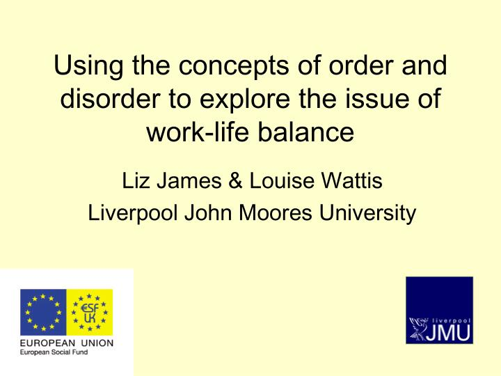 using the concepts of order and disorder to explore the issue of work life balance n.