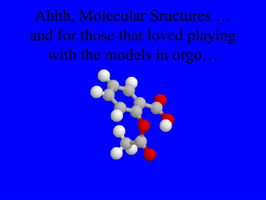 Ahhh, Molecular Sructures … and for those that loved playing with the models in orgo…