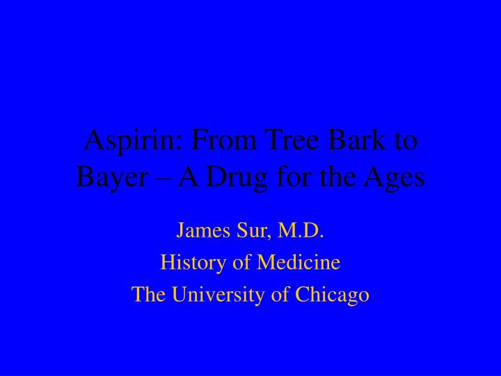 Aspirin from tree bark to bayer a drug for the ages