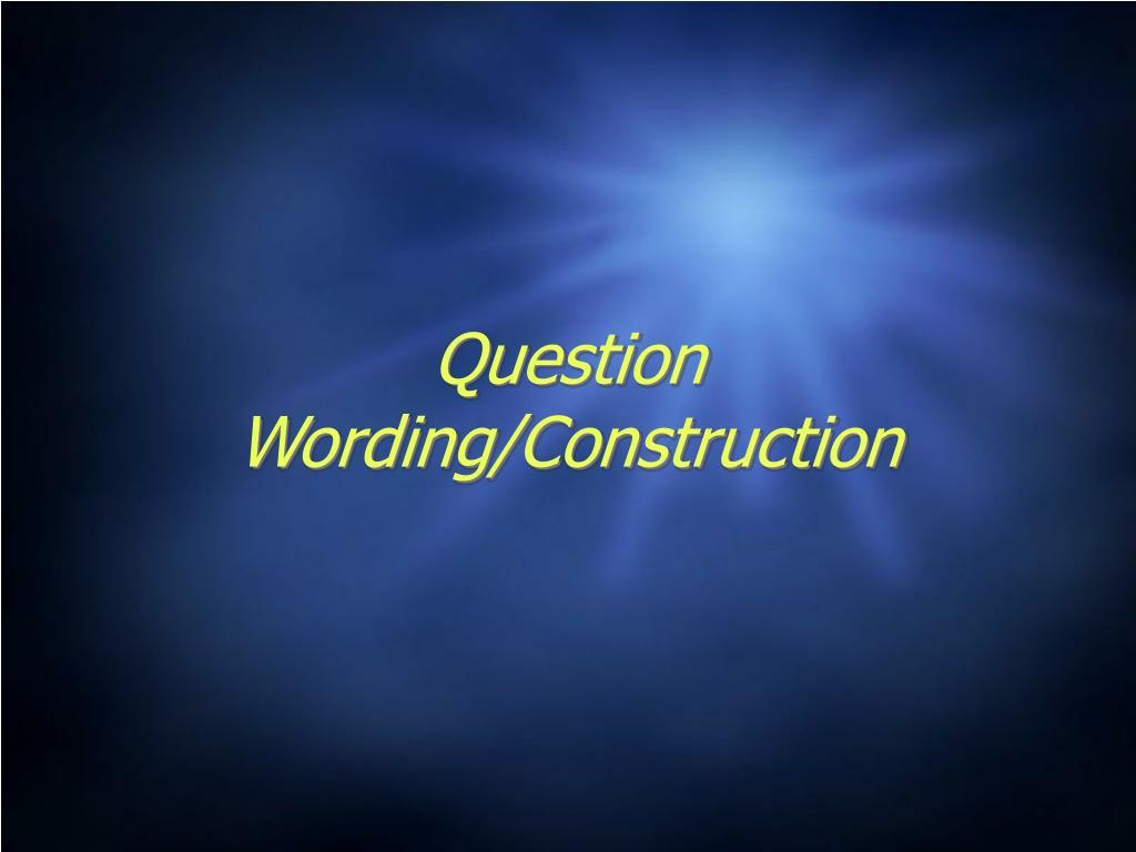 Question Wording/Construction