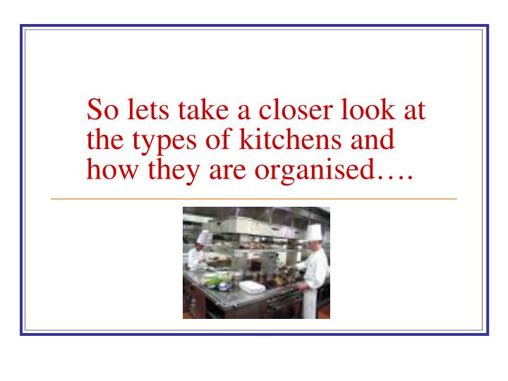 So lets take a closer look at the types of kitchens and how they are organised….