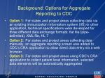 background options for aggregate reporting to cdc