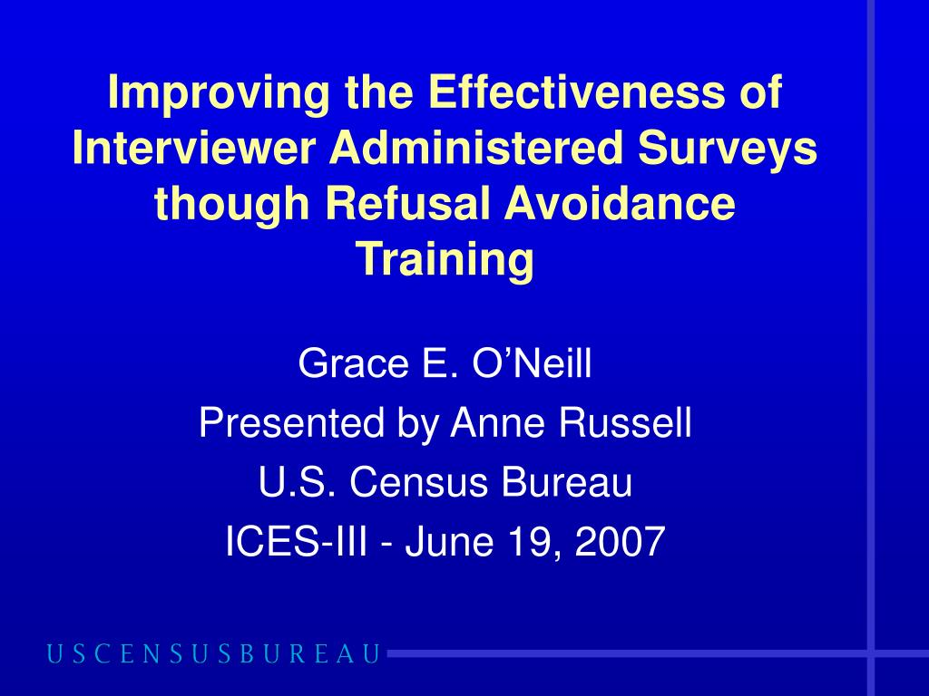 improving the effectiveness of interviewer administered surveys though refusal avoidance training l.
