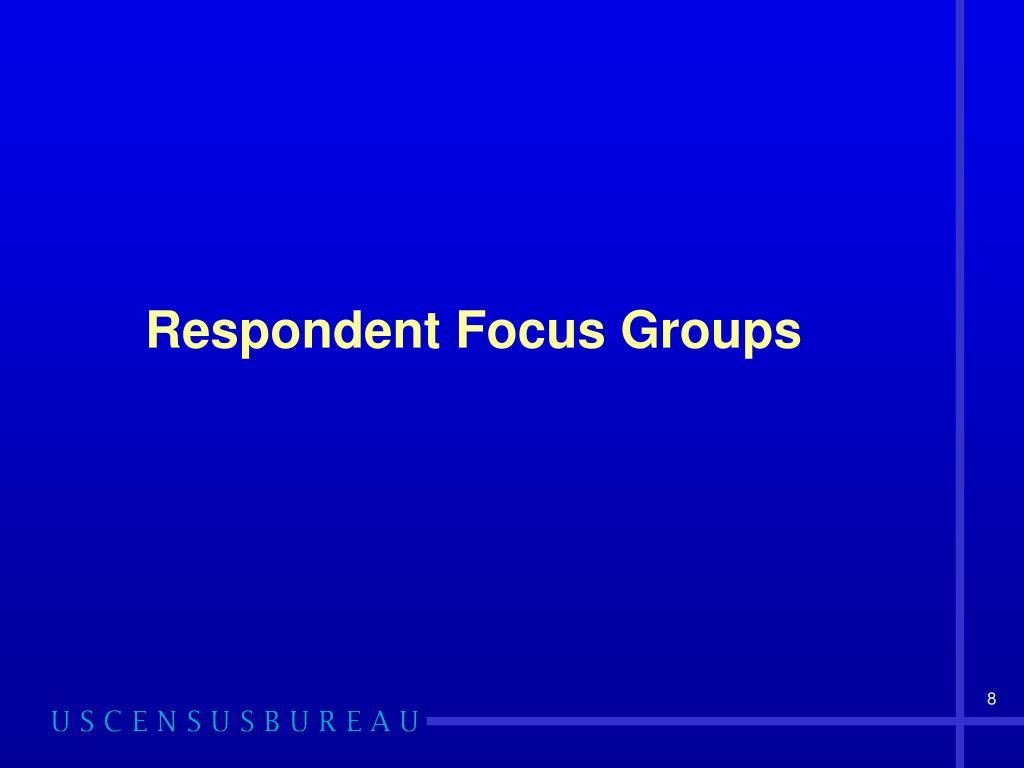 Respondent Focus Groups