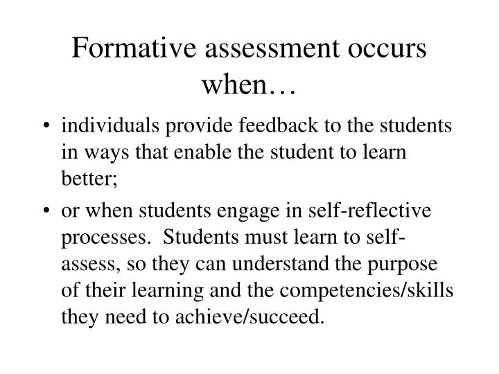 Formative assessment occurs when