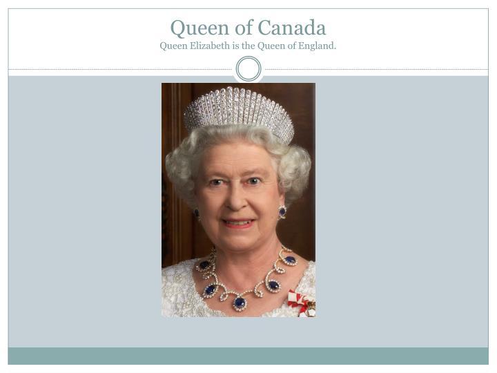 Queen of canada queen elizabeth is the queen of england