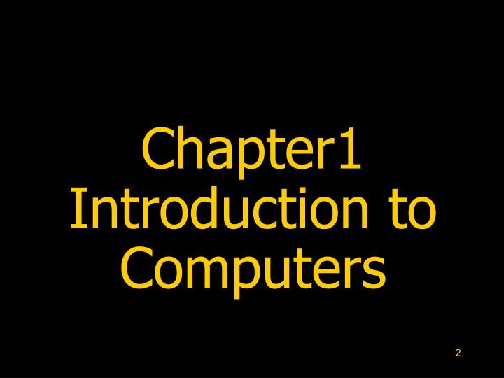 Chapter1 introduction to computers