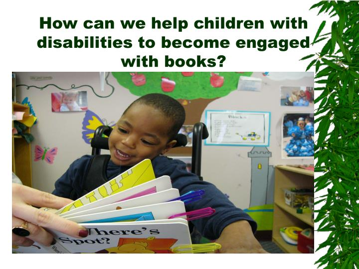 How can we help children with disabilities to become engaged with books?