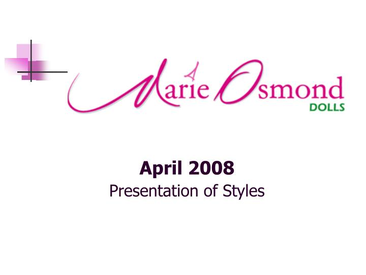 April 2008 presentation of styles