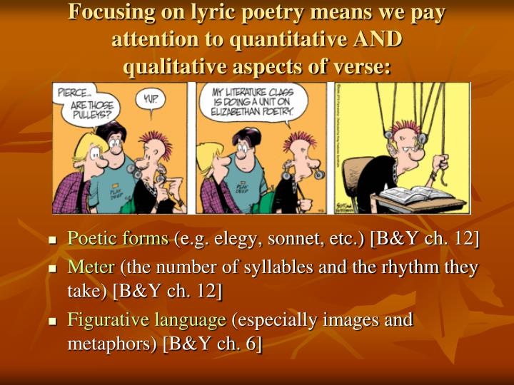 Focusing on lyric poetry means we pay attention to quantitative and qualitative aspects of verse