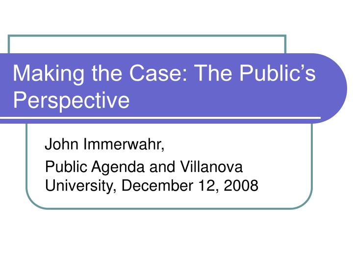Making the case the public s perspective