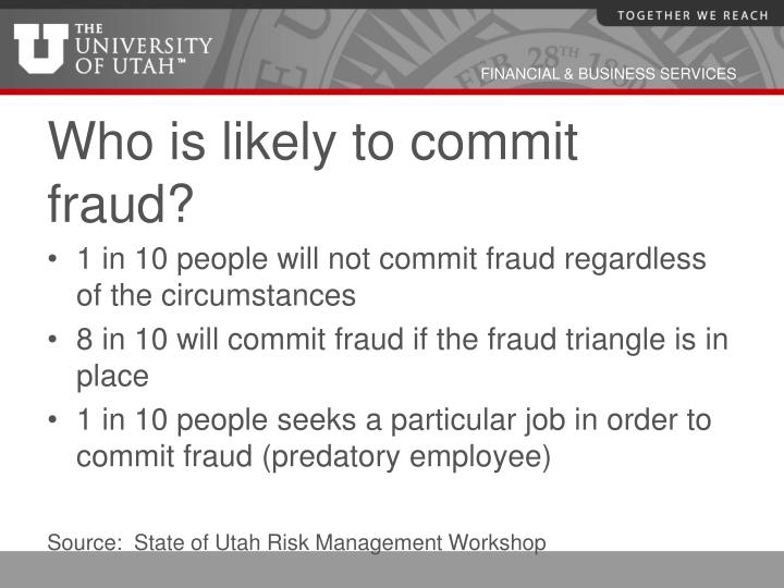 Who is likely to commit fraud?