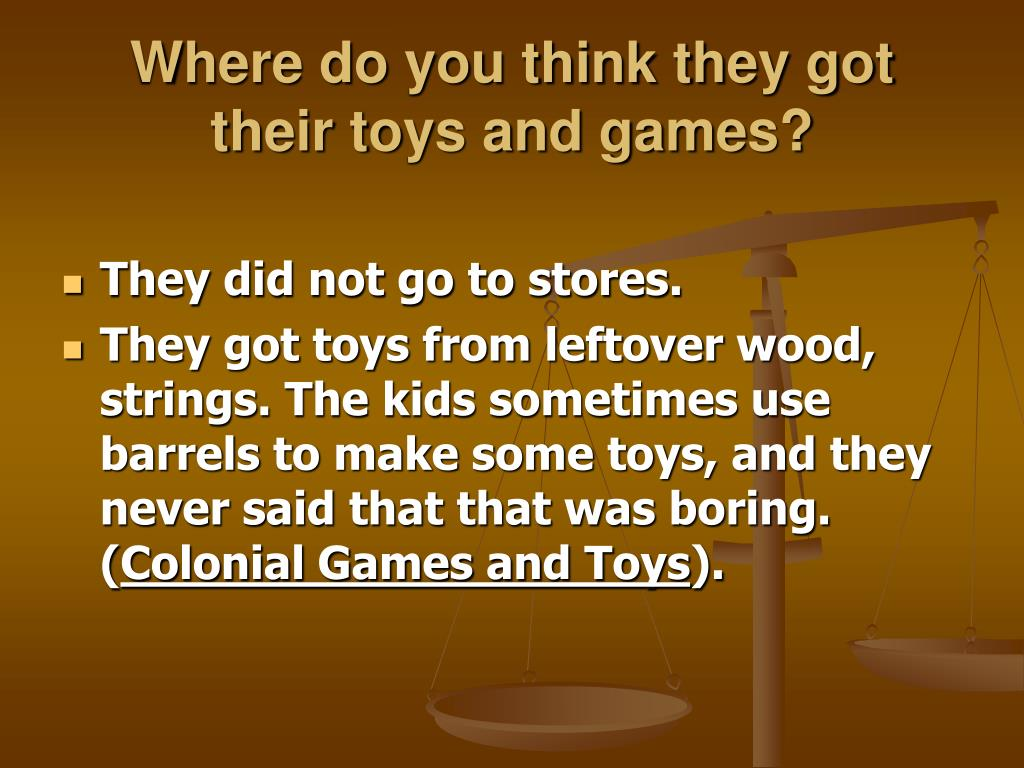 Where do you think they got their toys and games?