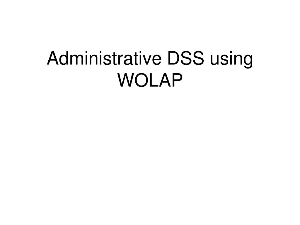 Administrative DSS using WOLAP