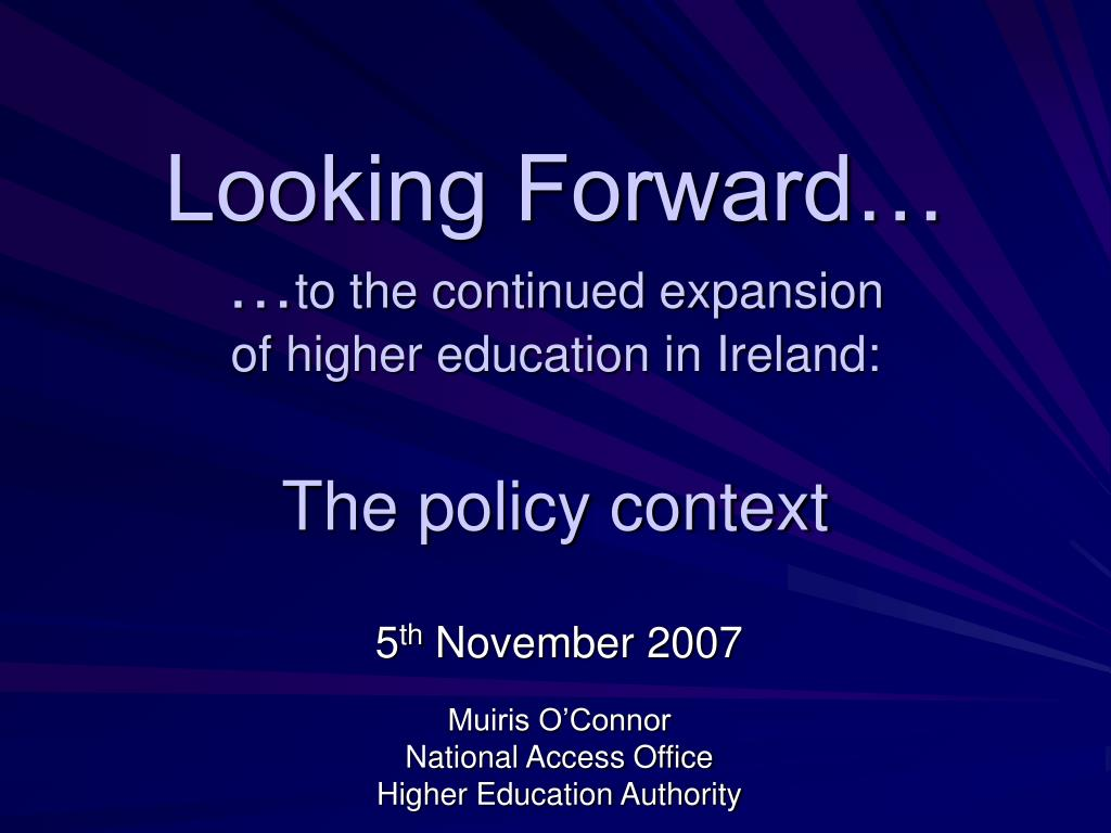 looking forward to the continued expansion of higher education in ireland the policy context l.