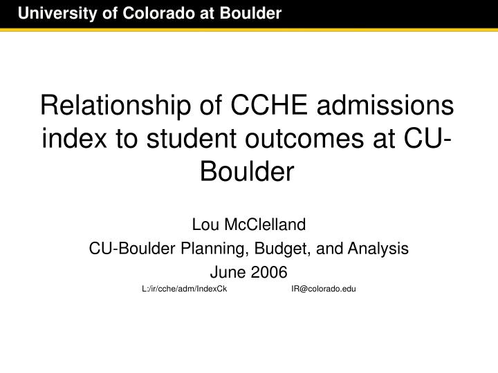 Relationship of cche admissions index to student outcomes at cu boulder