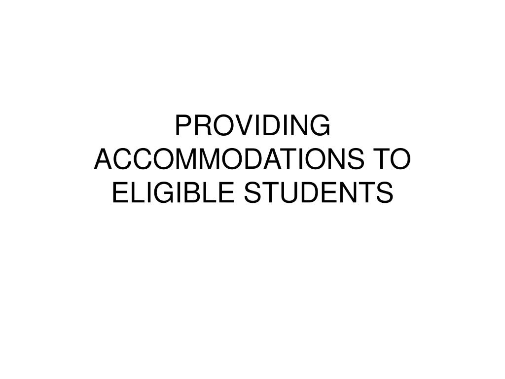 PROVIDING ACCOMMODATIONS TO ELIGIBLE STUDENTS