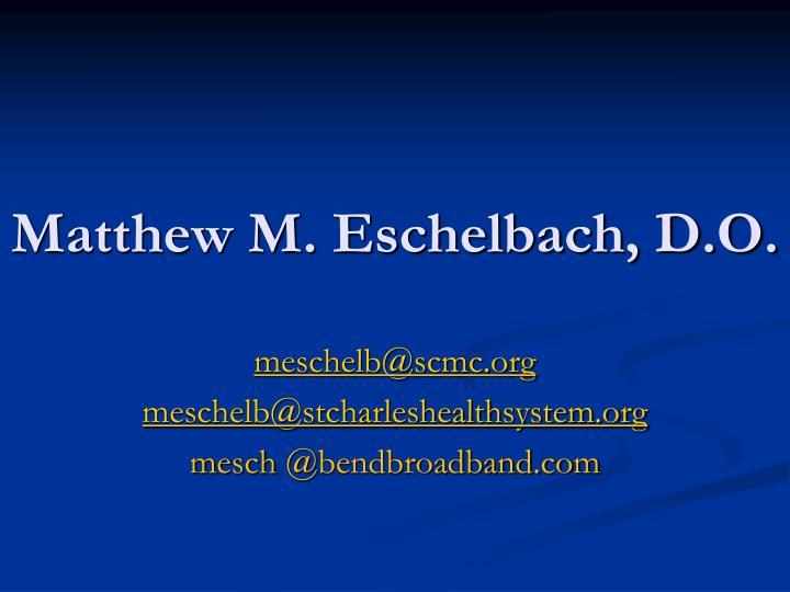 Matthew m eschelbach d o