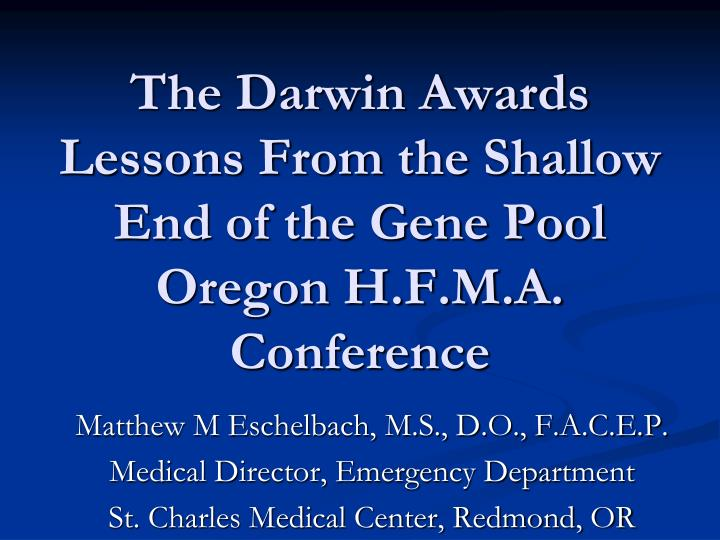The darwin awards lessons from the shallow end of the gene pool oregon h f m a conference