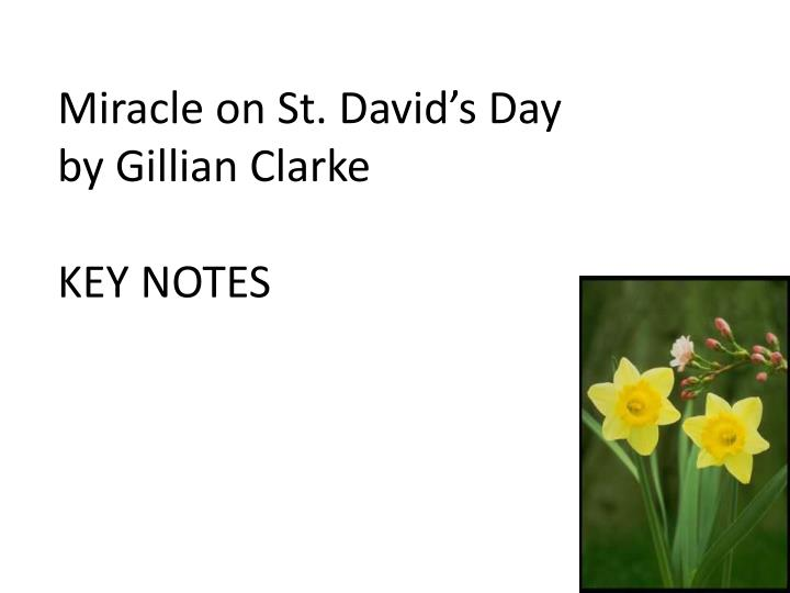 miracle on st davids day by gillian clarke essay Wordsworths i wandered lonely as a cloud and clarkes miracle on saint davids  day essay essay writing guide miracle on st david's day by gillian clarke miracle .