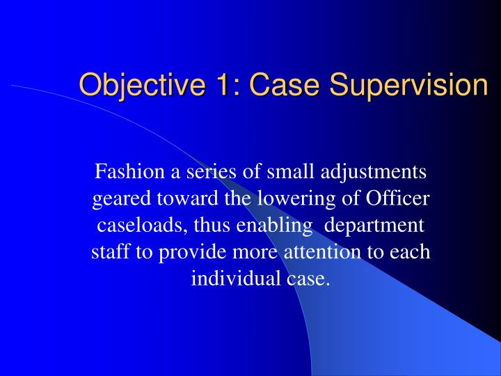 Objective 1: Case Supervision