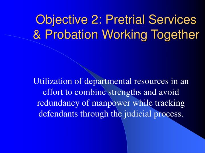 Objective 2: Pretrial Services & Probation Working Together