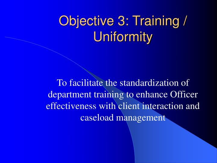 Objective 3: Training / Uniformity
