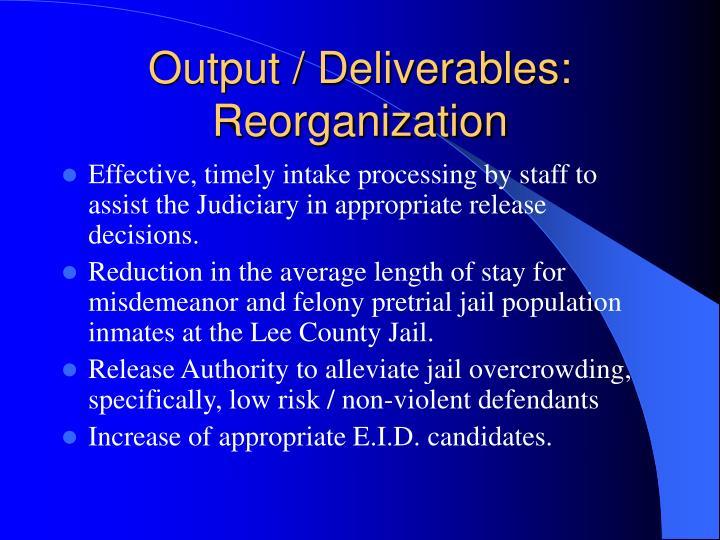 Output / Deliverables: Reorganization