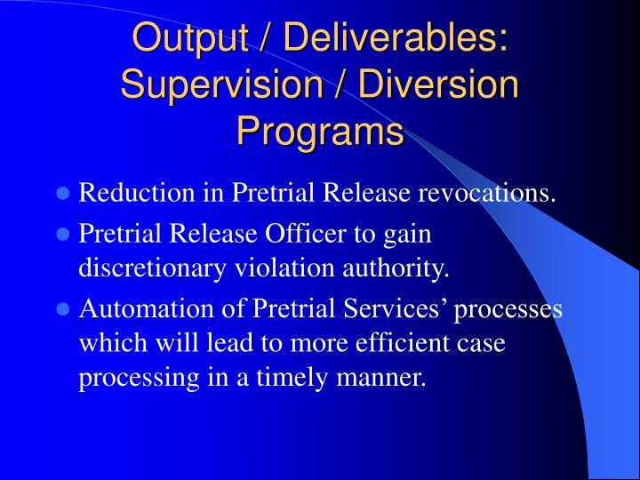 Output / Deliverables: Supervision / Diversion Programs