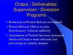 output deliverables supervision diversion programs