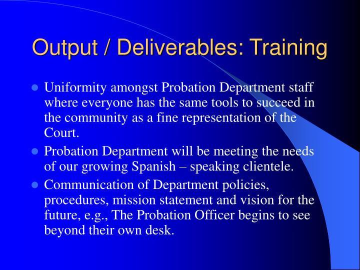 Output / Deliverables: Training