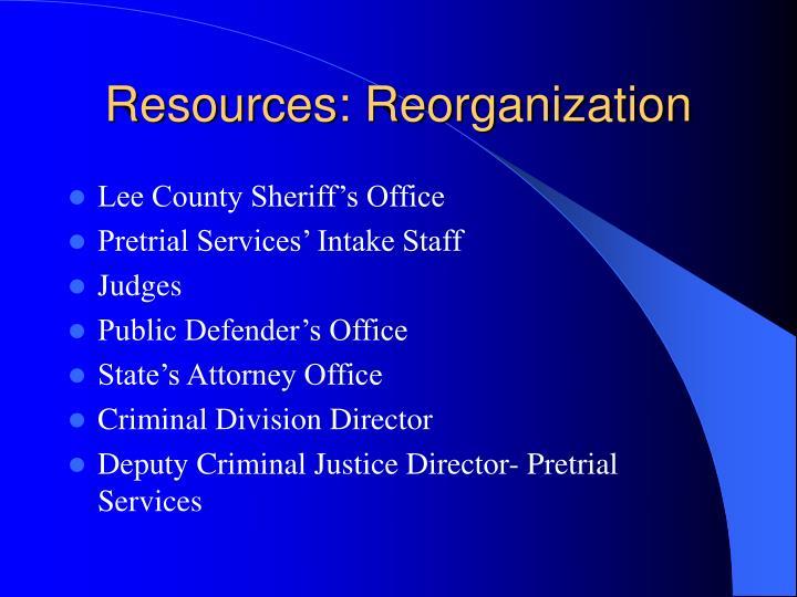 Resources: Reorganization
